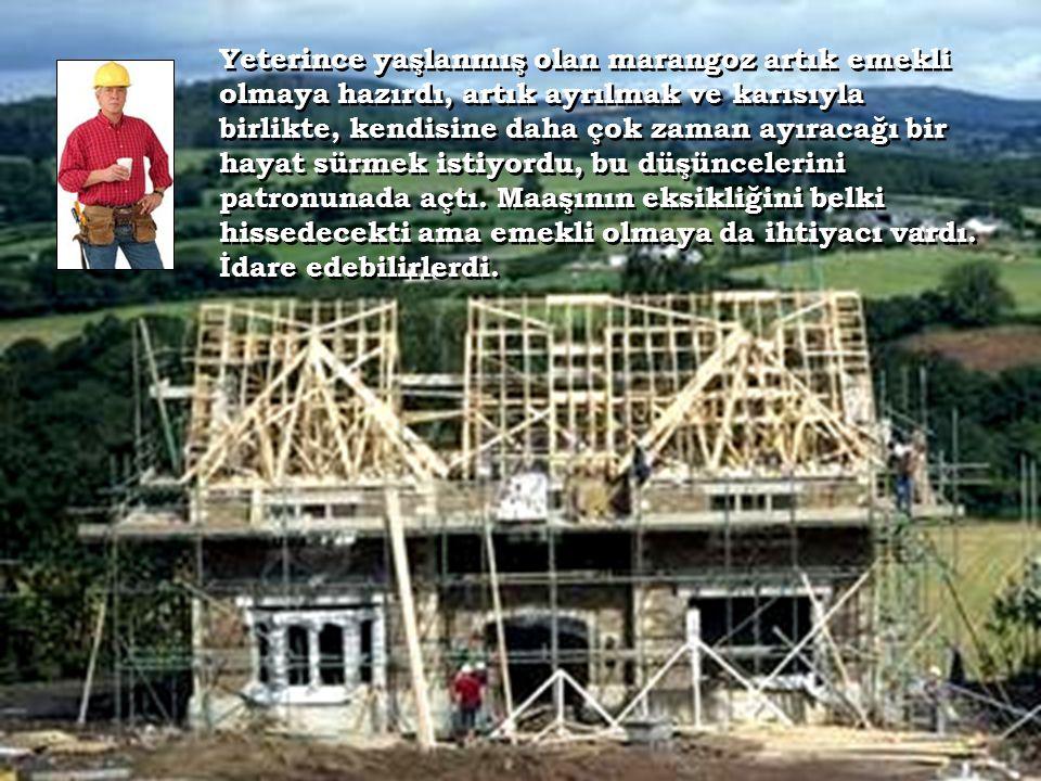 Müteahhit, böyle iyi bir çalışanının işten ayrılmasına üzülmüştü, ondan işi bırakmadan evvel tek bir ev daha yapmasını rica etti.