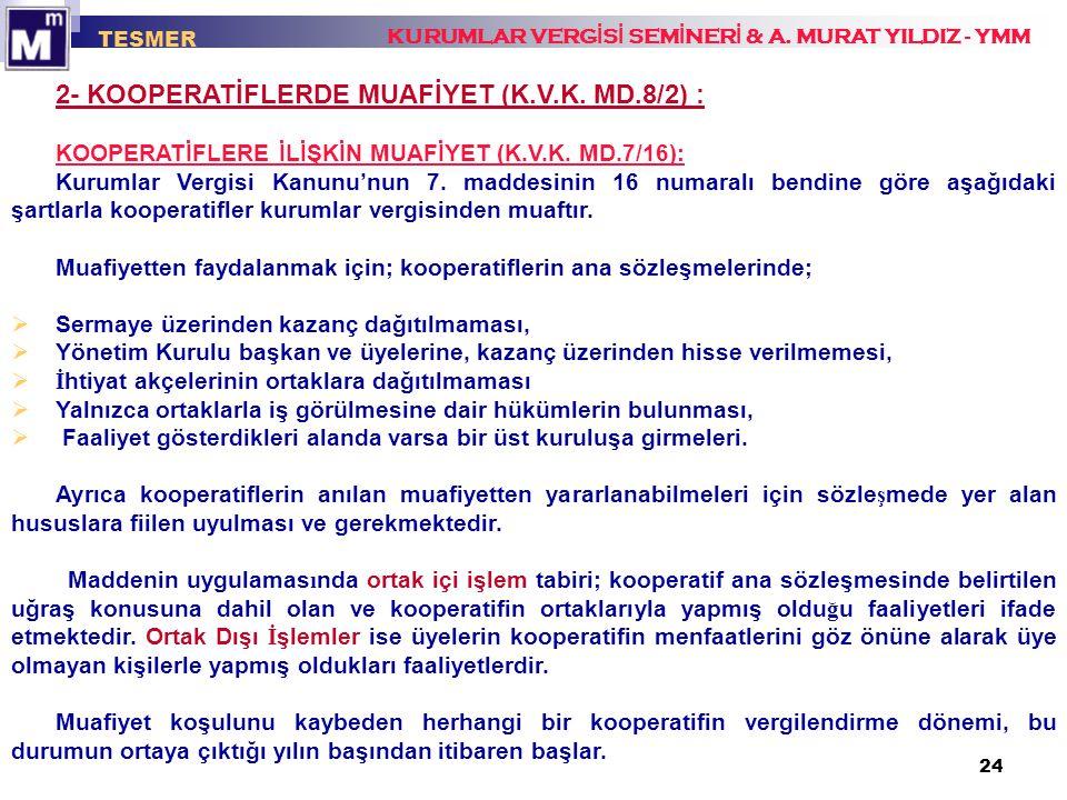 24 TESMER KURUMLAR VERG İ S İ SEM İ NER İ & A. MURAT YILDIZ - YMM 2- KOOPERATİFLERDE MUAFİYET (K.V.K. MD.8/2) : KOOPERATİFLERE İLİŞKİN MUAFİYET (K.V.K