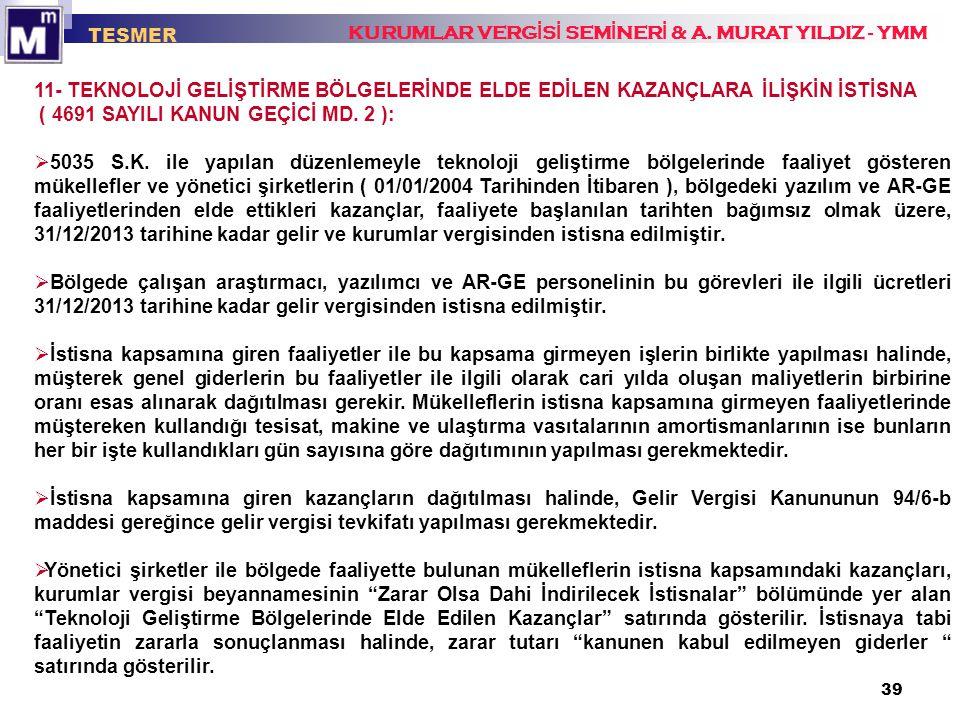39 TESMER KURUMLAR VERG İ S İ SEM İ NER İ & A. MURAT YILDIZ - YMM 11- TEKNOLOJİ GELİŞTİRME BÖLGELERİNDE ELDE EDİLEN KAZANÇLARA İLİŞKİN İSTİSNA ( 4691