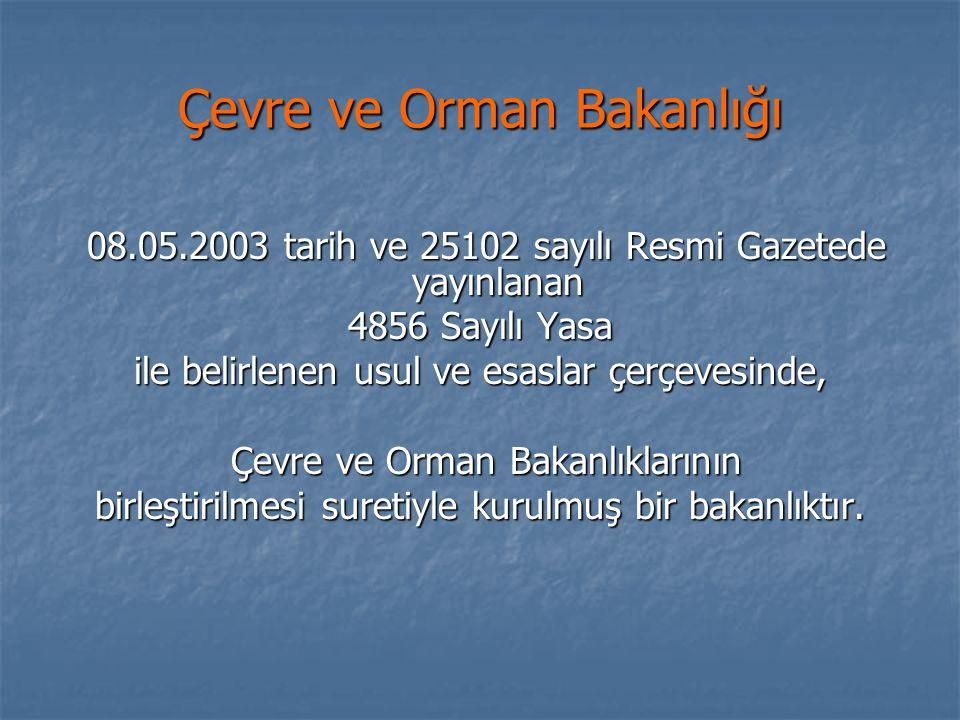 Kanunlar 1.4856 Çevre ve Orman Bakanlığı Teşkilat ve Görevleri Hakkında Kanun 01.03.2003 2.