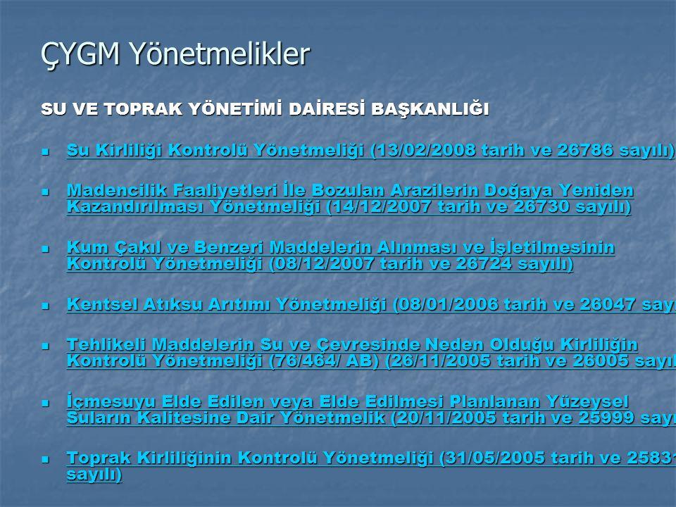 ÇYGM Yönetmelikler SU VE TOPRAK YÖNETİMİ DAİRESİ BAŞKANLIĞI  Su Kirliliği Kontrolü Yönetmeliği (13/02/2008 tarih ve 26786 sayılı) Su Kirliliği Kontro