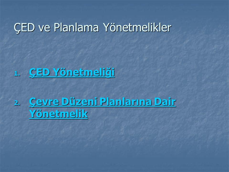 ÇED ve Planlama Yönetmelikler 1. ÇED Yönetmeliği ÇED Yönetmeliği ÇED Yönetmeliği 2. Çevre Düzeni Planlarına Dair Yönetmelik Çevre Düzeni Planlarına Da