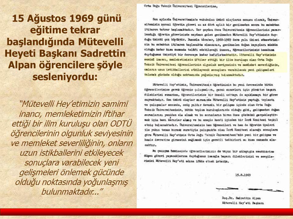 """15 Ağustos 1969 günü eğitime tekrar başlandığında Mütevelli Heyeti Başkanı Sadrettin Alpan öğrencilere şöyle sesleniyordu: """"Mütevelli Hey'etimizin sam"""