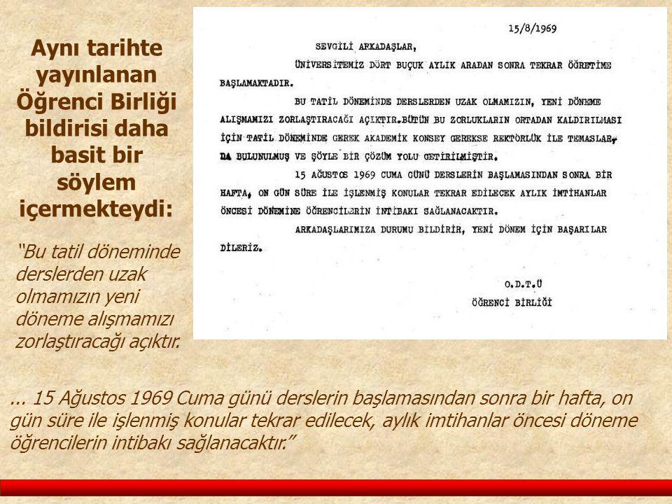 Aynı tarihte yayınlanan Öğrenci Birliği bildirisi daha basit bir söylem içermekteydi:... 15 Ağustos 1969 Cuma günü derslerin başlamasından sonra bir h