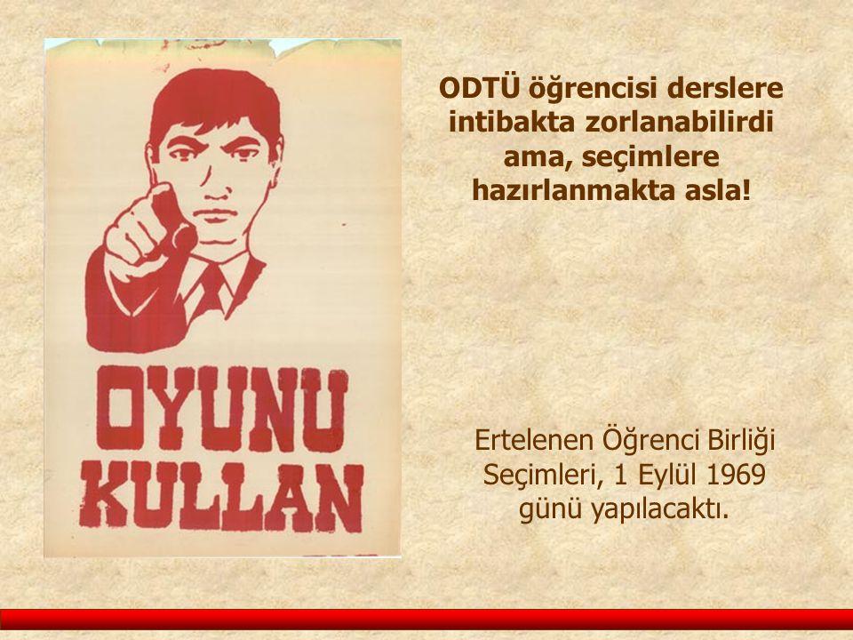 ODTÜ öğrencisi derslere intibakta zorlanabilirdi ama, seçimlere hazırlanmakta asla! Ertelenen Öğrenci Birliği Seçimleri, 1 Eylül 1969 günü yapılacaktı