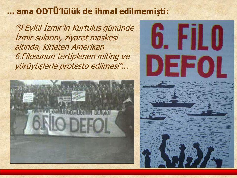"""... ama ODTÜ'lülük de ihmal edilmemişti: """"9 Eylül İzmir'in Kurtuluş gününde İzmir sularını, ziyaret maskesi altında, kirleten Amerikan 6.Filosunun ter"""
