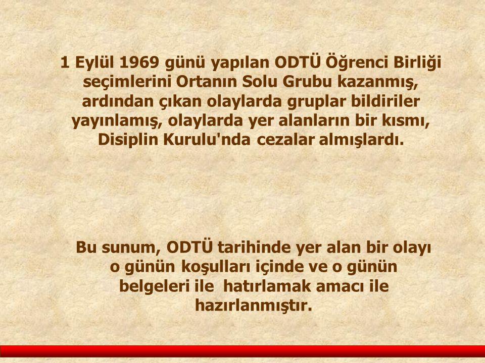 1 Eylül 1969 günü yapılan ODTÜ Öğrenci Birliği seçimlerini Ortanın Solu Grubu kazanmış, ardından çıkan olaylarda gruplar bildiriler yayınlamış, olayla