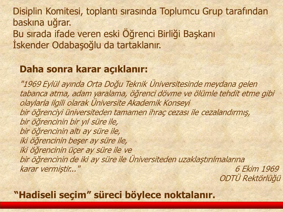 Disiplin Komitesi, toplantı sırasında Toplumcu Grup tarafından baskına uğrar. Bu sırada ifade veren eski Öğrenci Birliği Başkanı İskender Odabaşoğlu d