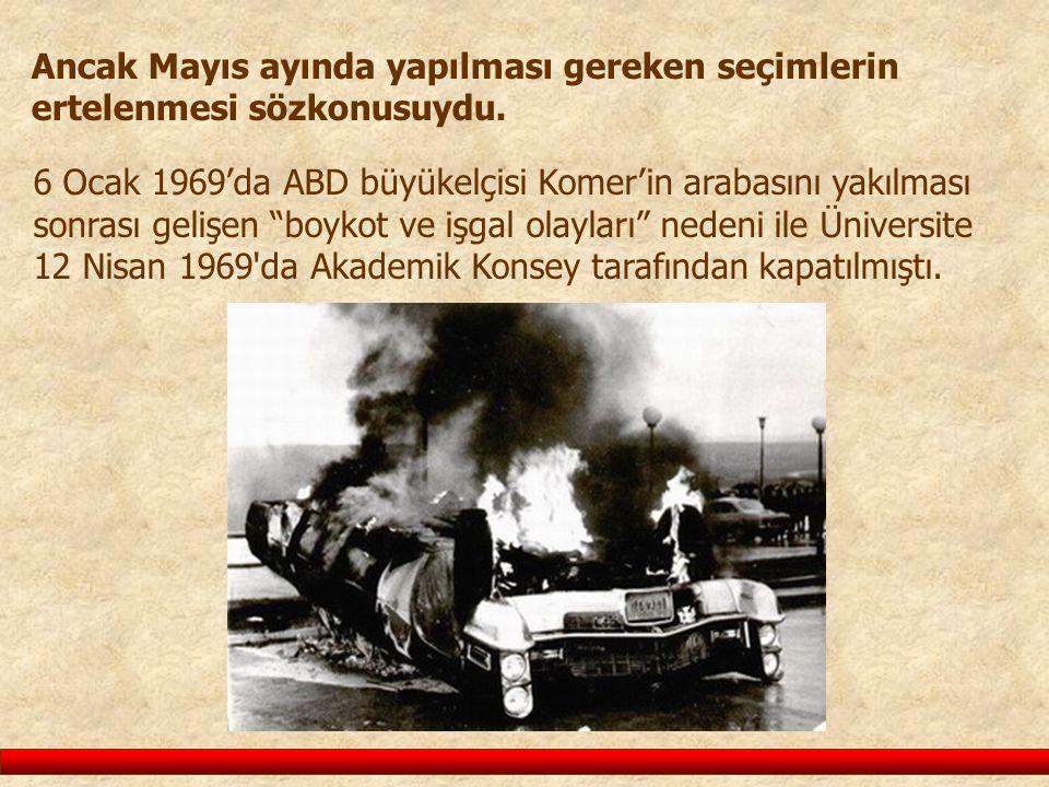 Ancak Mayıs ayında yapılması gereken seçimlerin ertelenmesi sözkonusuydu. 6 Ocak 1969'da ABD büyükelçisi Komer'in arabasını yakılması sonrası gelişen