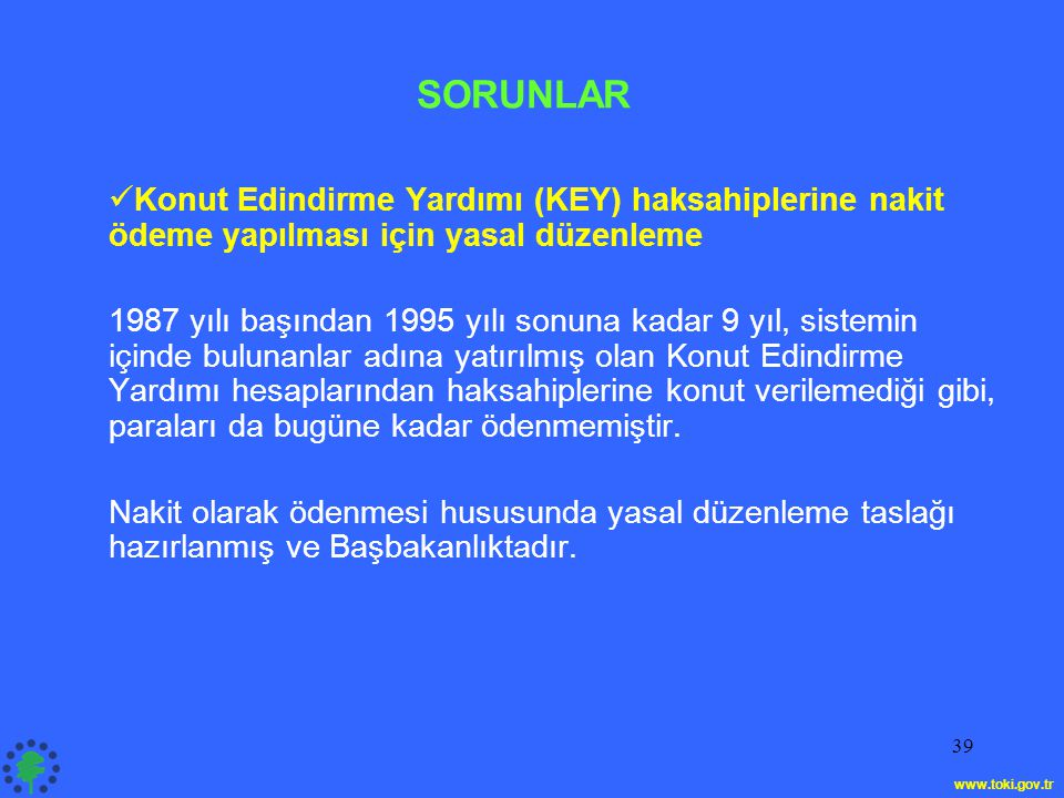 39  Konut Edindirme Yardımı (KEY) haksahiplerine nakit ödeme yapılması için yasal düzenleme 1987 yılı başından 1995 yılı sonuna kadar 9 yıl, sistemin