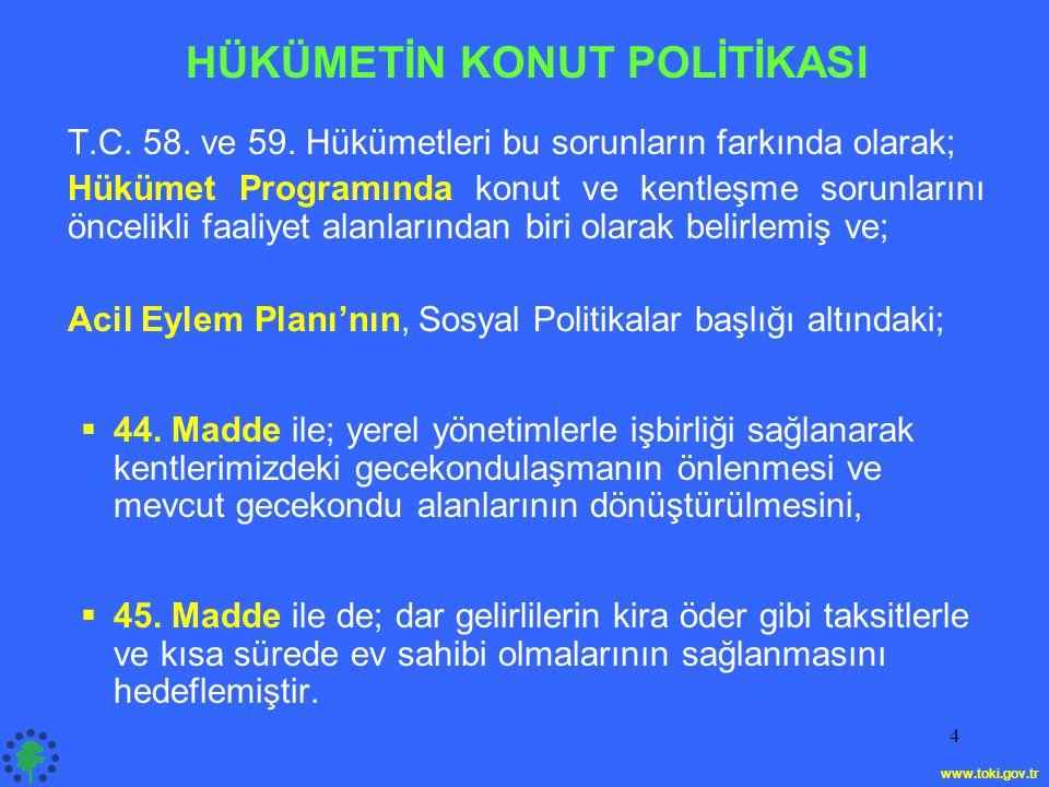 4 • HÜKÜMETİN KONUT POLİTİKASI T.C. 58. ve 59. Hükümetleri bu sorunların farkında olarak; Hükümet Programında konut ve kentleşme sorunlarını öncelikli