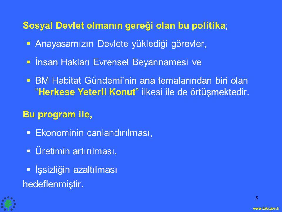 6 Toplu Konut İdaresi Başkanlığı konut üretim politikasını, Toplu Konut Kanununun yüklediği görev ve sorumluluklar çerçevesinde,  Hükümetimizin Acil Eylem Planı gereği ve  Sayın Başbakanımızın 1994 yılında İstanbul Büyükşehir Belediye Başkanı olarak başlattığı konut üretim modelini örnek alarak, uygulamalarını ülke geneline yaygınlaştıracak şekilde yeniden yapılandırmıştır.