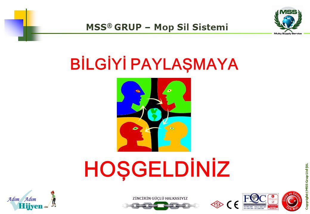 ZİNCİRİN GÜÇLÜ HALKASIYIZ Copyright©MSS Grup Ltd Şti. MSS ® GRUP – Mop Sil Sistemi HOŞGELDİNİZ BİLGİYİ PAYLAŞMAYA