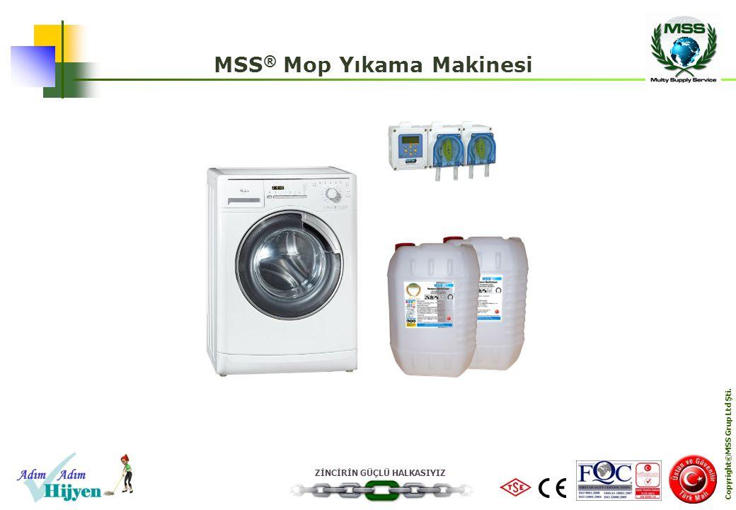 ZİNCİRİN GÜÇLÜ HALKASIYIZ Copyright©MSS Grup Ltd Şti. MSS ® Mop Yıkama Makinesi