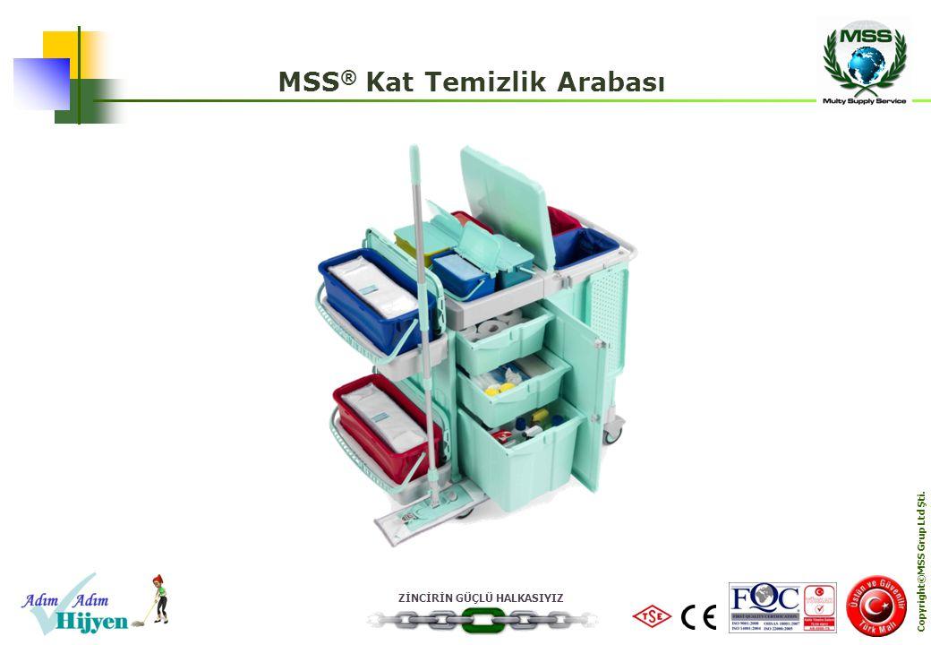 ZİNCİRİN GÜÇLÜ HALKASIYIZ Copyright©MSS Grup Ltd Şti. MSS ® Kat Temizlik Arabası