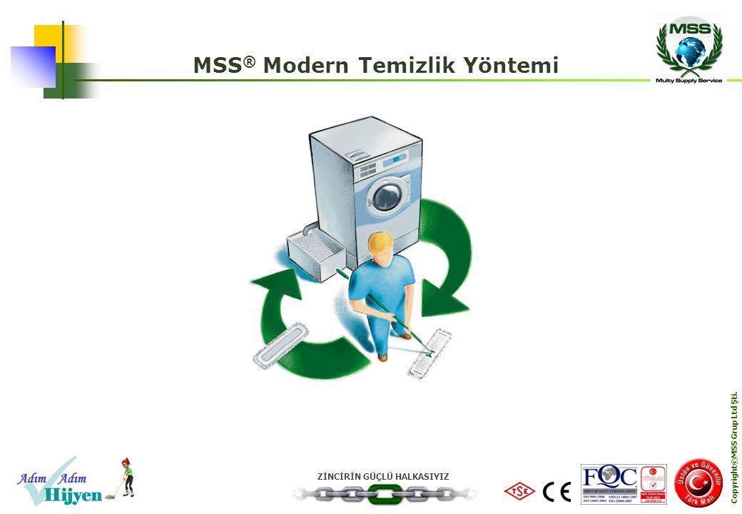 ZİNCİRİN GÜÇLÜ HALKASIYIZ Copyright©MSS Grup Ltd Şti. MSS ® Modern Temizlik Yöntemi