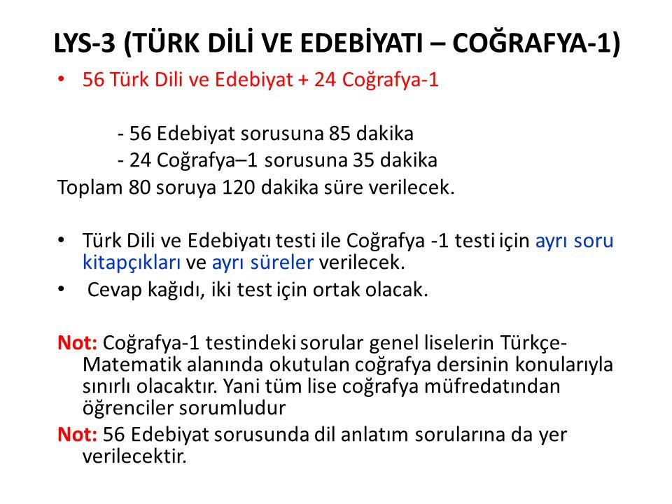 LYS-3 (TÜRK DİLİ VE EDEBİYATI – COĞRAFYA-1) • 56 Türk Dili ve Edebiyat + 24 Coğrafya-1 - 56 Edebiyat sorusuna 85 dakika - 24 Coğrafya–1 sorusuna 35 da