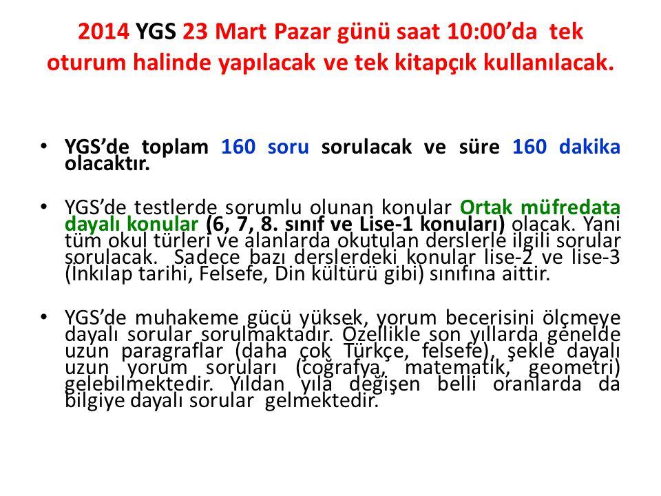 2014 YGS 23 Mart Pazar günü saat 10:00'da tek oturum halinde yapılacak ve tek kitapçık kullanılacak. • YGS'de toplam 160 soru sorulacak ve süre 160 da