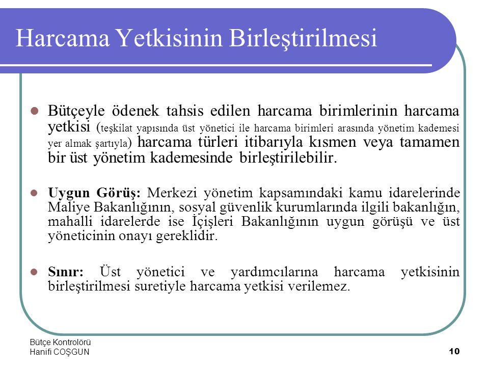 Bütçe Kontrolörü Hanifi COŞGUN10 Harcama Yetkisinin Birleştirilmesi  Bütçeyle ödenek tahsis edilen harcama birimlerinin harcama yetkisi ( teşkilat ya