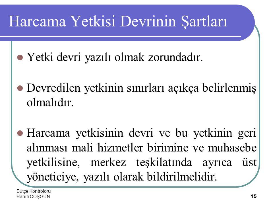 Bütçe Kontrolörü Hanifi COŞGUN15 Harcama Yetkisi Devrinin Şartları  Yetki devri yazılı olmak zorundadır.  Devredilen yetkinin sınırları açıkça belir
