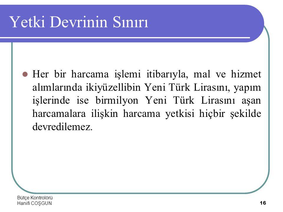Bütçe Kontrolörü Hanifi COŞGUN16 Yetki Devrinin Sınırı  Her bir harcama işlemi itibarıyla, mal ve hizmet alımlarında ikiyüzellibin Yeni Türk Lirasını