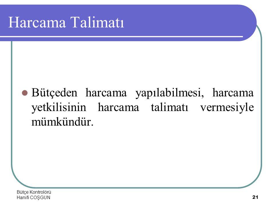 Bütçe Kontrolörü Hanifi COŞGUN21 Harcama Talimatı  Bütçeden harcama yapılabilmesi, harcama yetkilisinin harcama talimatı vermesiyle mümkündür.