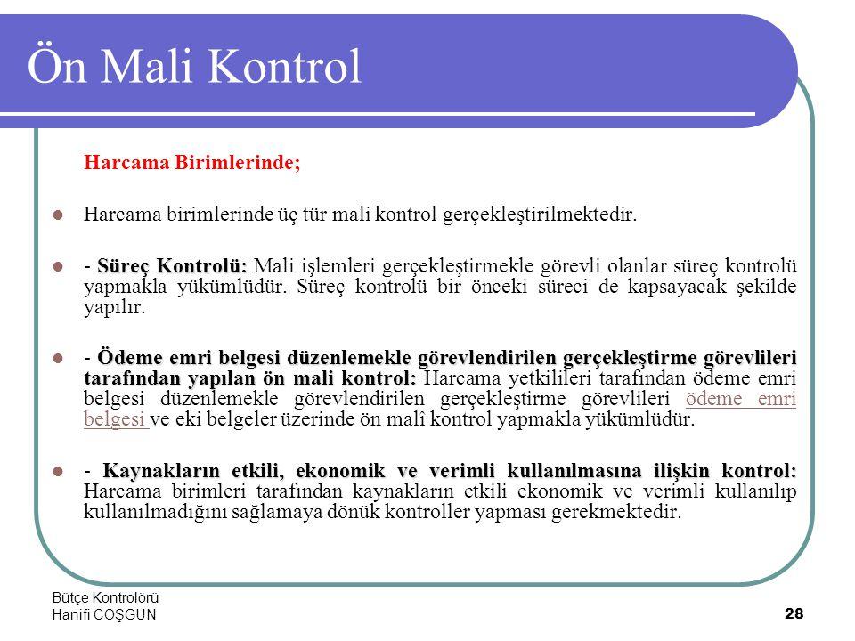 Bütçe Kontrolörü Hanifi COŞGUN28 Ön Mali Kontrol Harcama Birimlerinde;  Harcama birimlerinde üç tür mali kontrol gerçekleştirilmektedir. Süreç Kontro