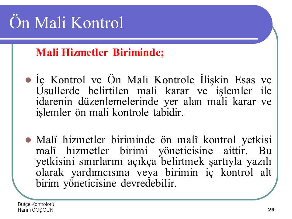 Bütçe Kontrolörü Hanifi COŞGUN29 Ön Mali Kontrol Mali Hizmetler Biriminde;  İç Kontrol ve Ön Mali Kontrole İlişkin Esas ve Usullerde belirtilen mali