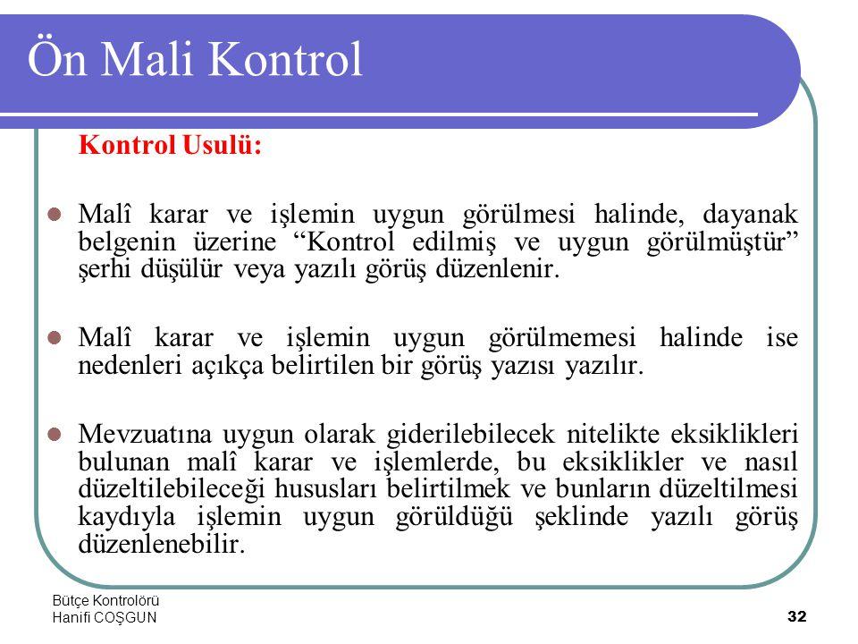 Bütçe Kontrolörü Hanifi COŞGUN32 Ön Mali Kontrol Kontrol Usulü:  Malî karar ve işlemin uygun görülmesi halinde, dayanak belgenin üzerine Kontrol edilmiş ve uygun görülmüştür şerhi düşülür veya yazılı görüş düzenlenir.
