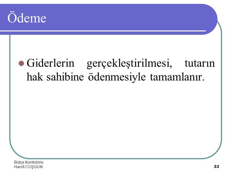 Bütçe Kontrolörü Hanifi COŞGUN33 Ödeme  Giderlerin gerçekleştirilmesi, tutarın hak sahibine ödenmesiyle tamamlanır.