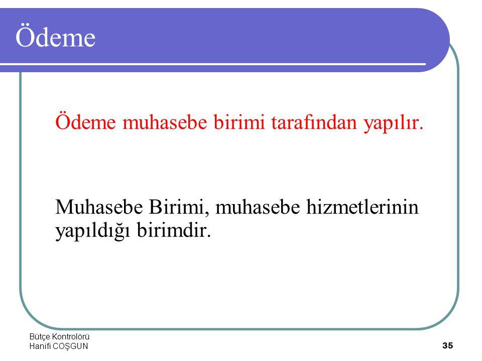 Bütçe Kontrolörü Hanifi COŞGUN35 Ödeme Ödeme muhasebe birimi tarafından yapılır. Muhasebe Birimi, muhasebe hizmetlerinin yapıldığı birimdir.