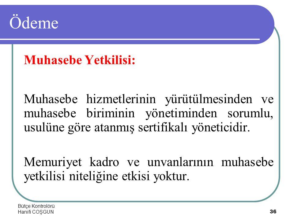 Bütçe Kontrolörü Hanifi COŞGUN36 Ödeme Muhasebe Yetkilisi: Muhasebe hizmetlerinin yürütülmesinden ve muhasebe biriminin yönetiminden sorumlu, usulüne göre atanmış sertifikalı yöneticidir.
