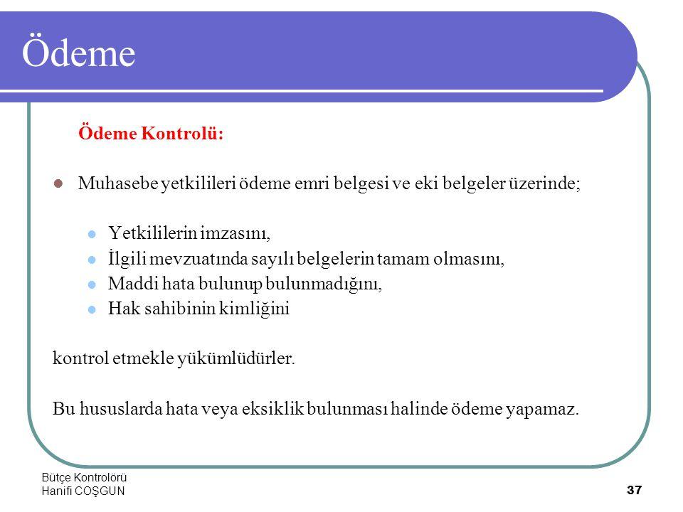 Bütçe Kontrolörü Hanifi COŞGUN37 Ödeme Ödeme Kontrolü:  Muhasebe yetkilileri ödeme emri belgesi ve eki belgeler üzerinde;  Yetkililerin imzasını, 