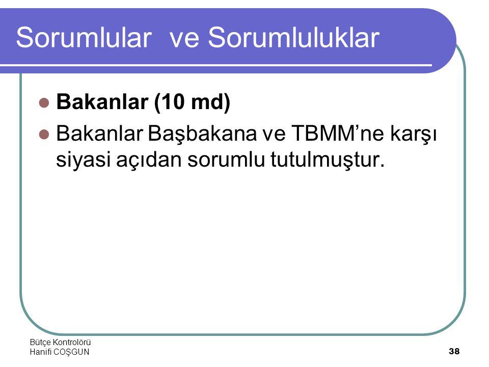 Bütçe Kontrolörü Hanifi COŞGUN38 Sorumlular ve Sorumluluklar  Bakanlar (10 md)  Bakanlar Başbakana ve TBMM'ne karşı siyasi açıdan sorumlu tutulmuştur.