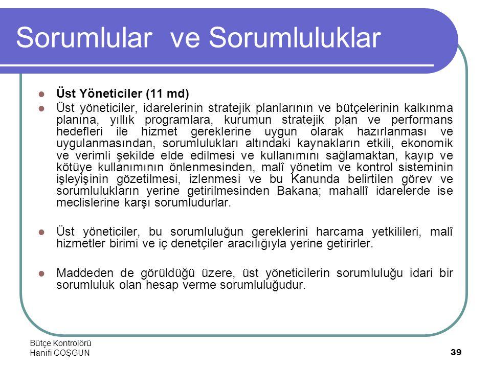 Bütçe Kontrolörü Hanifi COŞGUN39 Sorumlular ve Sorumluluklar  Üst Yöneticiler (11 md)  Üst yöneticiler, idarelerinin stratejik planlarının ve bütçel