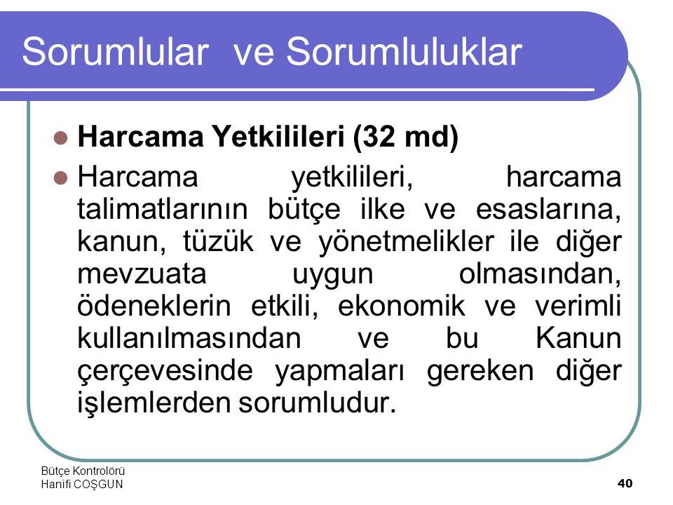Bütçe Kontrolörü Hanifi COŞGUN40 Sorumlular ve Sorumluluklar  Harcama Yetkilileri (32 md)  Harcama yetkilileri, harcama talimatlarının bütçe ilke ve