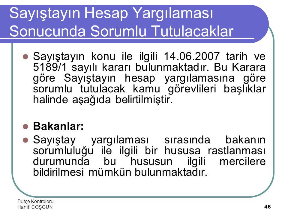 Bütçe Kontrolörü Hanifi COŞGUN46 Sayıştayın Hesap Yargılaması Sonucunda Sorumlu Tutulacaklar  Sayıştayın konu ile ilgili 14.06.2007 tarih ve 5189/1 sayılı kararı bulunmaktadır.