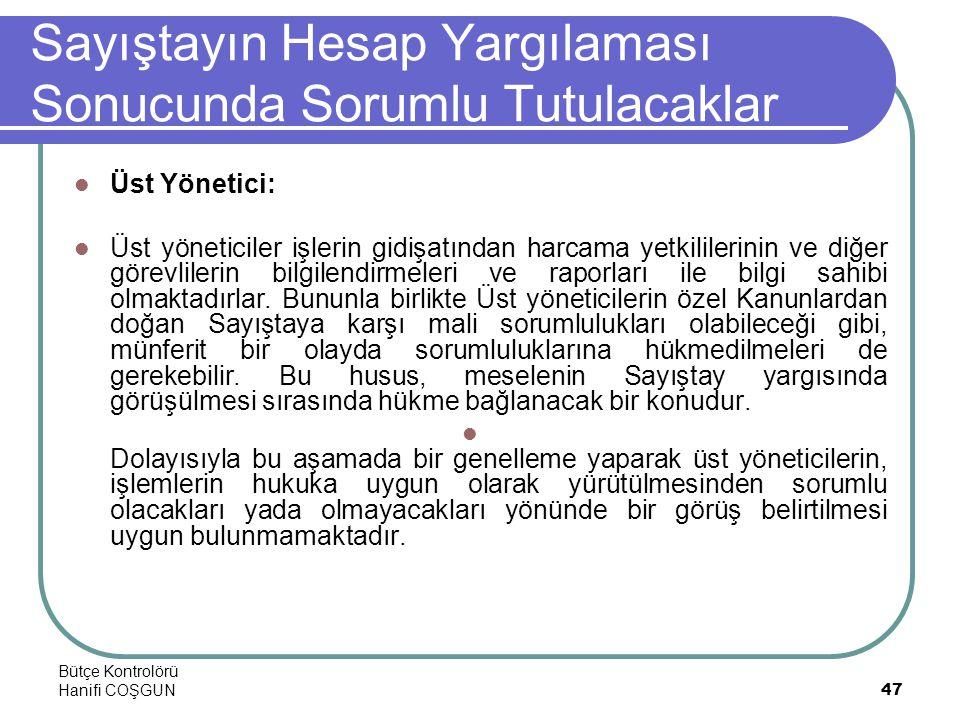 Bütçe Kontrolörü Hanifi COŞGUN47 Sayıştayın Hesap Yargılaması Sonucunda Sorumlu Tutulacaklar  Üst Yönetici:  Üst yöneticiler işlerin gidişatından ha