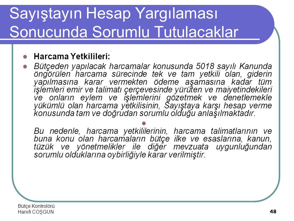 Bütçe Kontrolörü Hanifi COŞGUN48 Sayıştayın Hesap Yargılaması Sonucunda Sorumlu Tutulacaklar  Harcama Yetkilileri:  Bütçeden yapılacak harcamalar ko