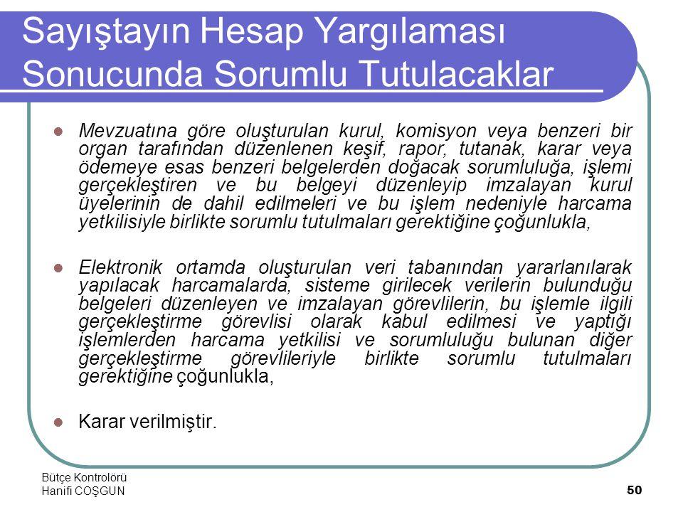Bütçe Kontrolörü Hanifi COŞGUN50 Sayıştayın Hesap Yargılaması Sonucunda Sorumlu Tutulacaklar  Mevzuatına göre oluşturulan kurul, komisyon veya benzer