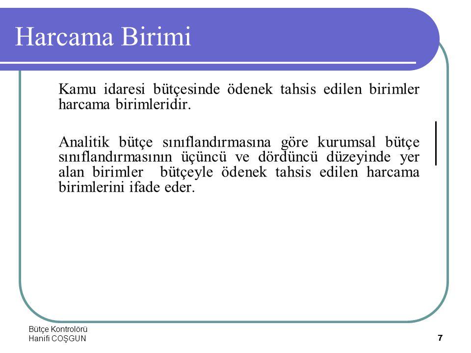 Bütçe Kontrolörü Hanifi COŞGUN7 Harcama Birimi Kamu idaresi bütçesinde ödenek tahsis edilen birimler harcama birimleridir. Analitik bütçe sınıflandırm