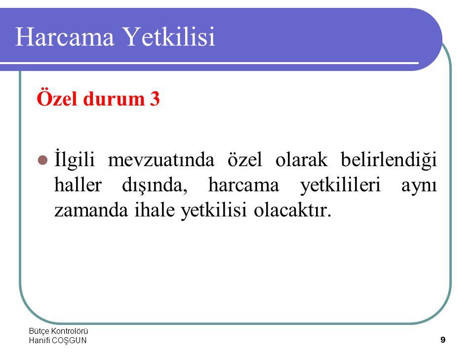 Bütçe Kontrolörü Hanifi COŞGUN9 Harcama Yetkilisi Özel durum 3  İlgili mevzuatında özel olarak belirlendiği haller dışında, harcama yetkilileri aynı zamanda ihale yetkilisi olacaktır.