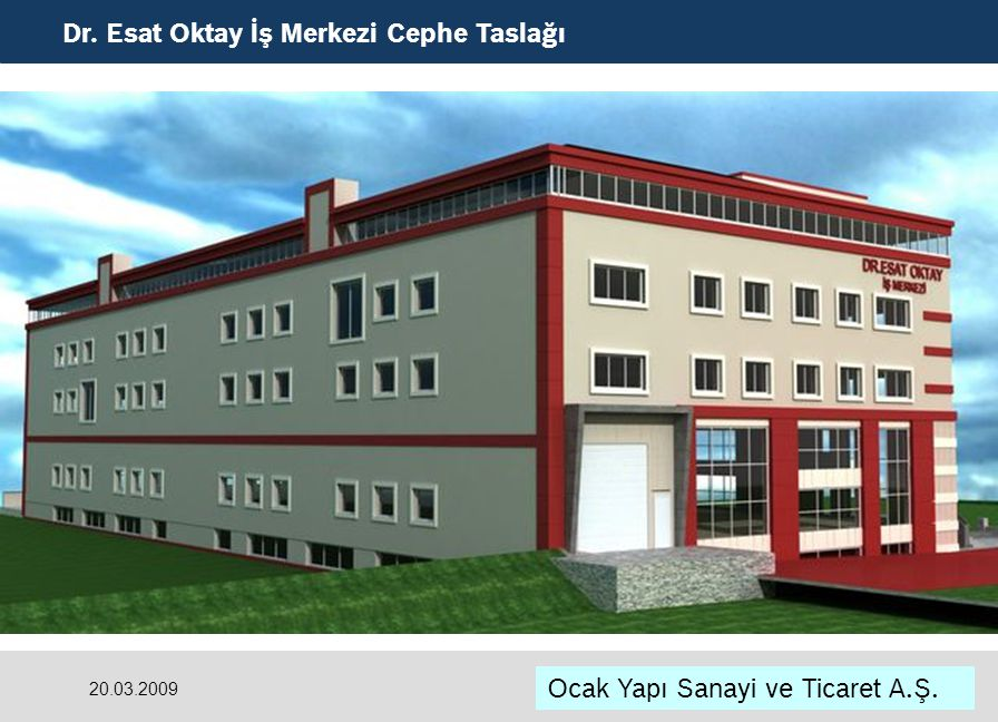 Ocak Yapı Sanayi ve Ticaret A.Ş. Dr. Esat Oktay İş Merkezi Cephe Taslağı 20.03.2009