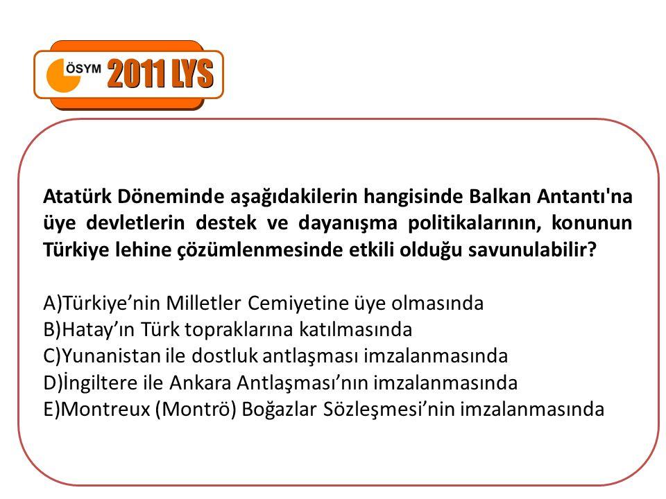 Atatürk Döneminde aşağıdakilerin hangisinde Balkan Antantı'na üye devletlerin destek ve dayanışma politikalarının, konunun Türkiye lehine çözümlenmesi