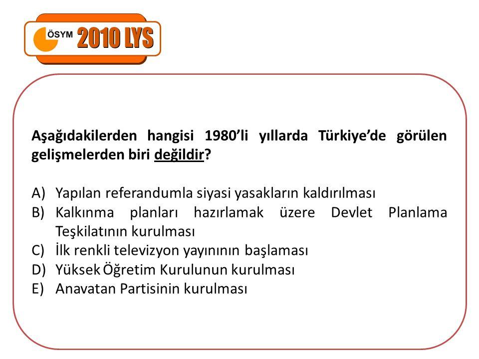 Aşağıdakilerden hangisi 1980'li yıllarda Türkiye'de görülen gelişmelerden biri değildir? A)Yapılan referandumla siyasi yasakların kaldırılması B)Kalkı