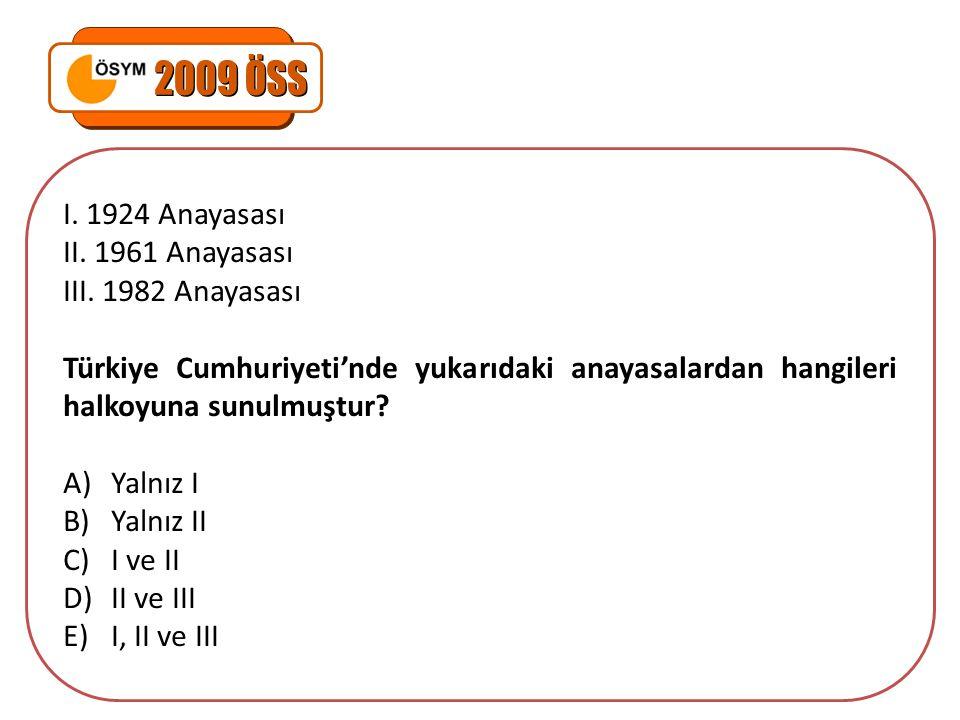 I. 1924 Anayasası II. 1961 Anayasası III. 1982 Anayasası Türkiye Cumhuriyeti'nde yukarıdaki anayasalardan hangileri halkoyuna sunulmuştur? A)Yalnız I