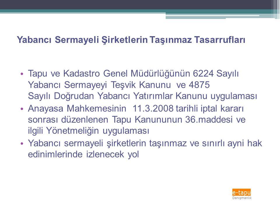 Yabancı Sermayeli Şirketlerin Taşınmaz Tasarrufları • Tapu ve Kadastro Genel Müdürlüğünün 6224 Sayılı Yabancı Sermayeyi Teşvik Kanunu ve 4875 Sayılı D