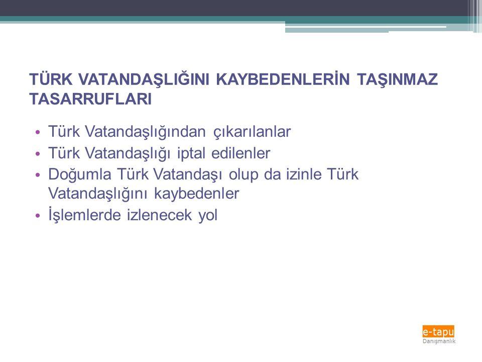 TÜRK VATANDAŞLIĞINI KAYBEDENLERİN TAŞINMAZ TASARRUFLARI • Türk Vatandaşlığından çıkarılanlar • Türk Vatandaşlığı iptal edilenler • Doğumla Türk Vatand