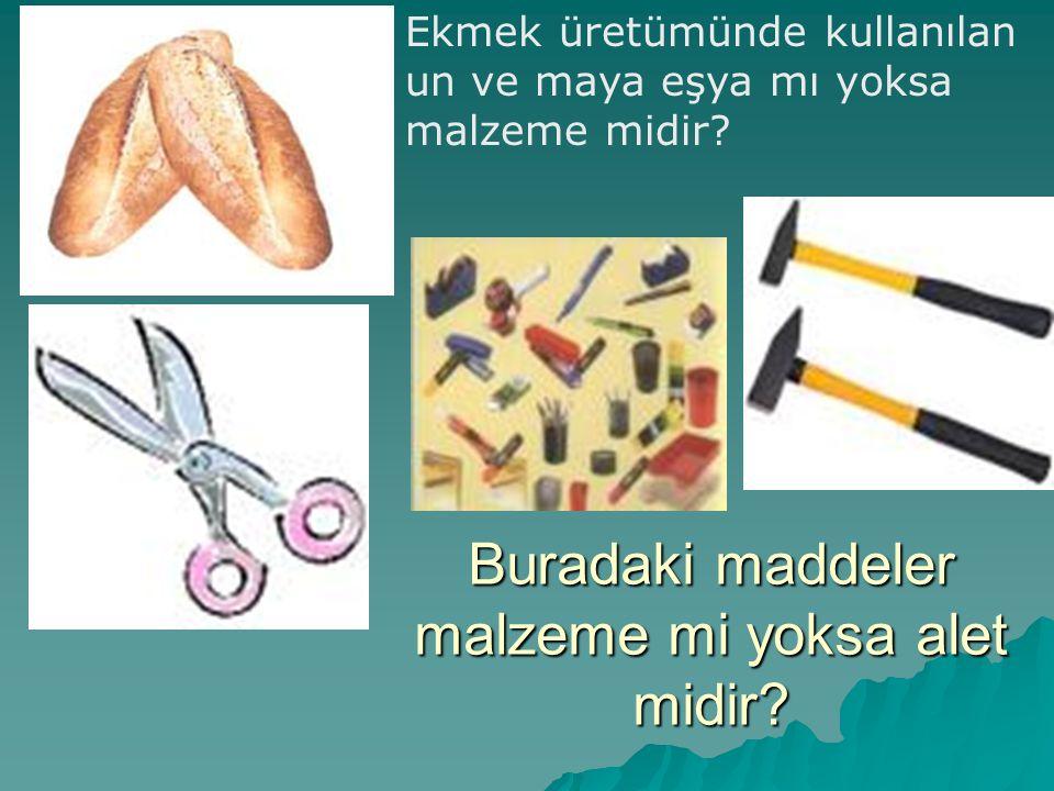 Buradaki maddeler malzeme mi yoksa alet midir? Ekmek üretümünde kullanılan un ve maya eşya mı yoksa malzeme midir?