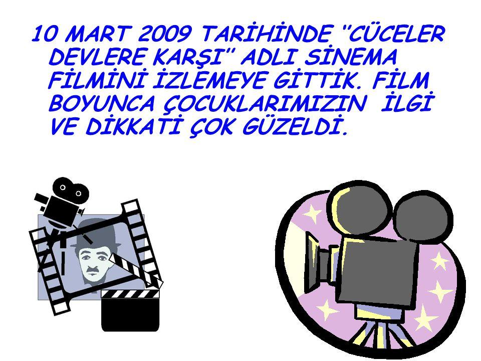 10 MART 2009 TARİHİNDE ''CÜCELER DEVLERE KARŞI'' ADLI SİNEMA FİLMİNİ İZLEMEYE GİTTİK. FİLM BOYUNCA ÇOCUKLARIMIZIN İLGİ VE DİKKATİ ÇOK GÜZELDİ.